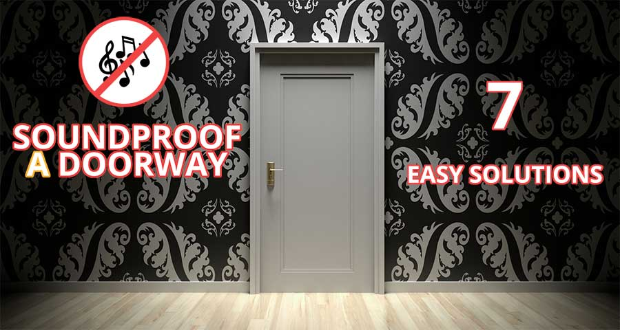 Soundproof a Doorway - 7 easy solutions