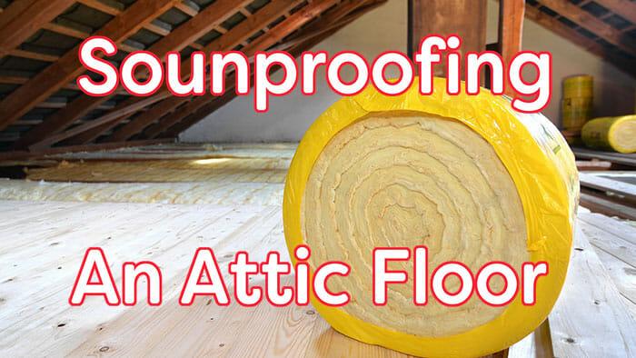 Soundproofing an attic floor