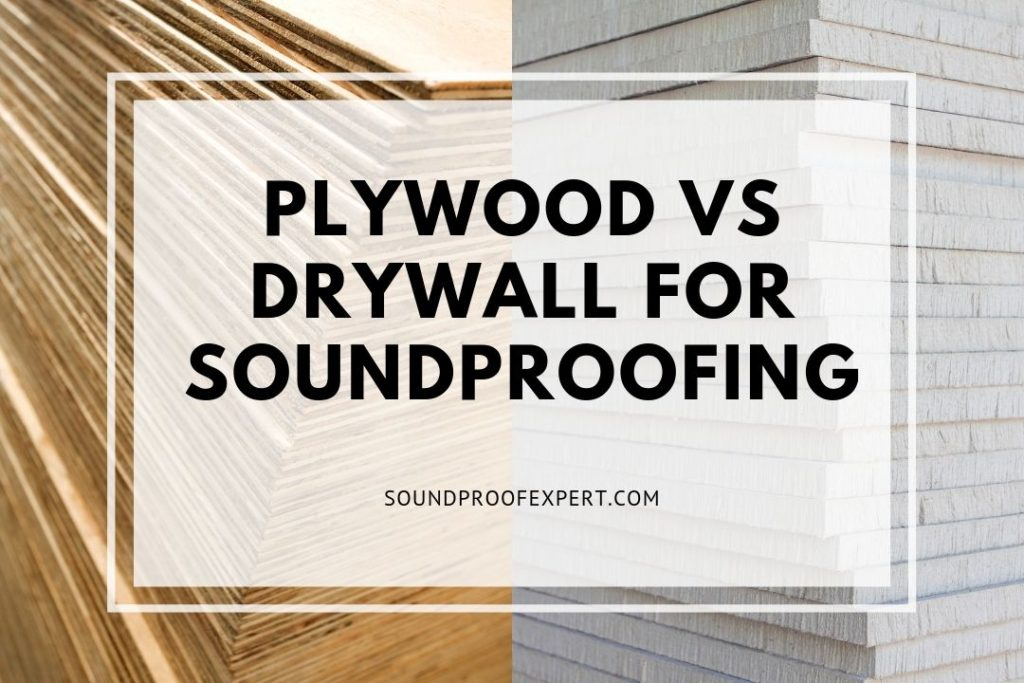 PLYWOOD vs drywall for soundproofing