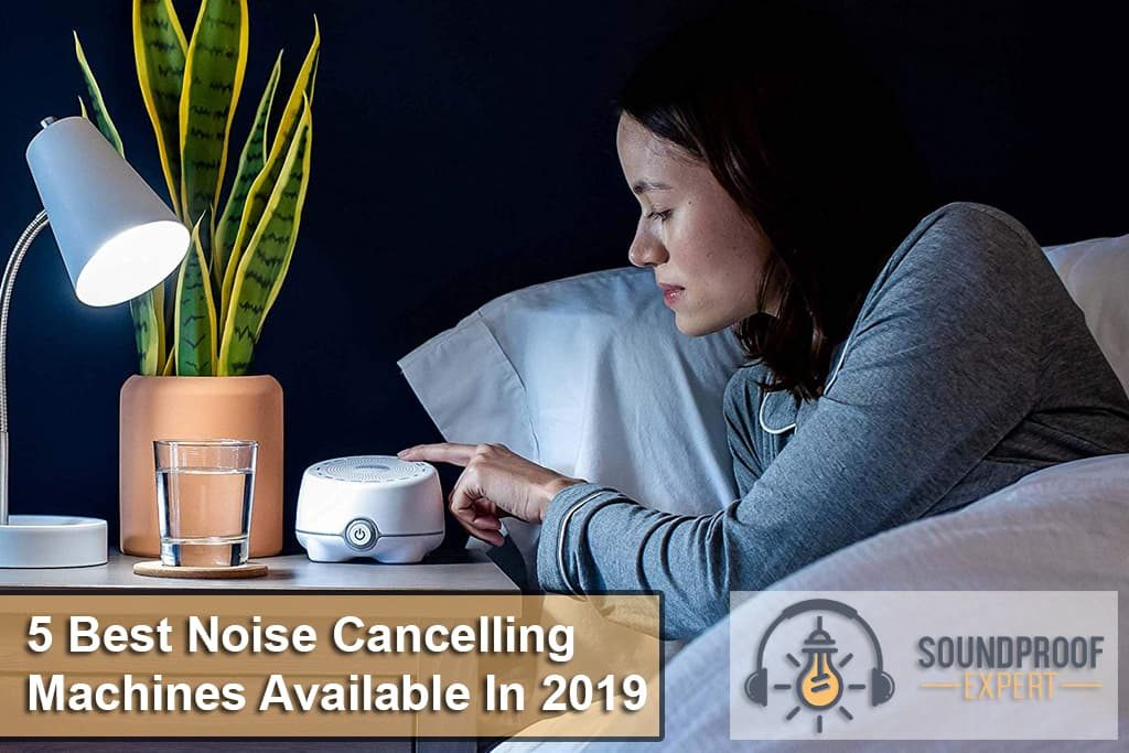 5 Best Noise Cancelling Machines Available In 2019