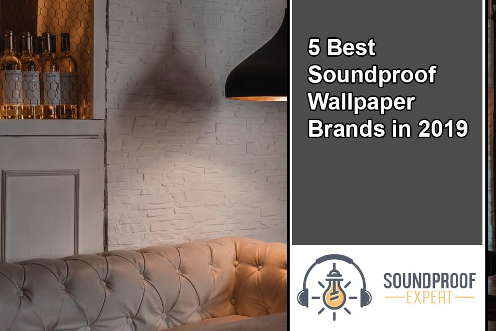 5 Best Soundproof Wallpaper Brands in 2019