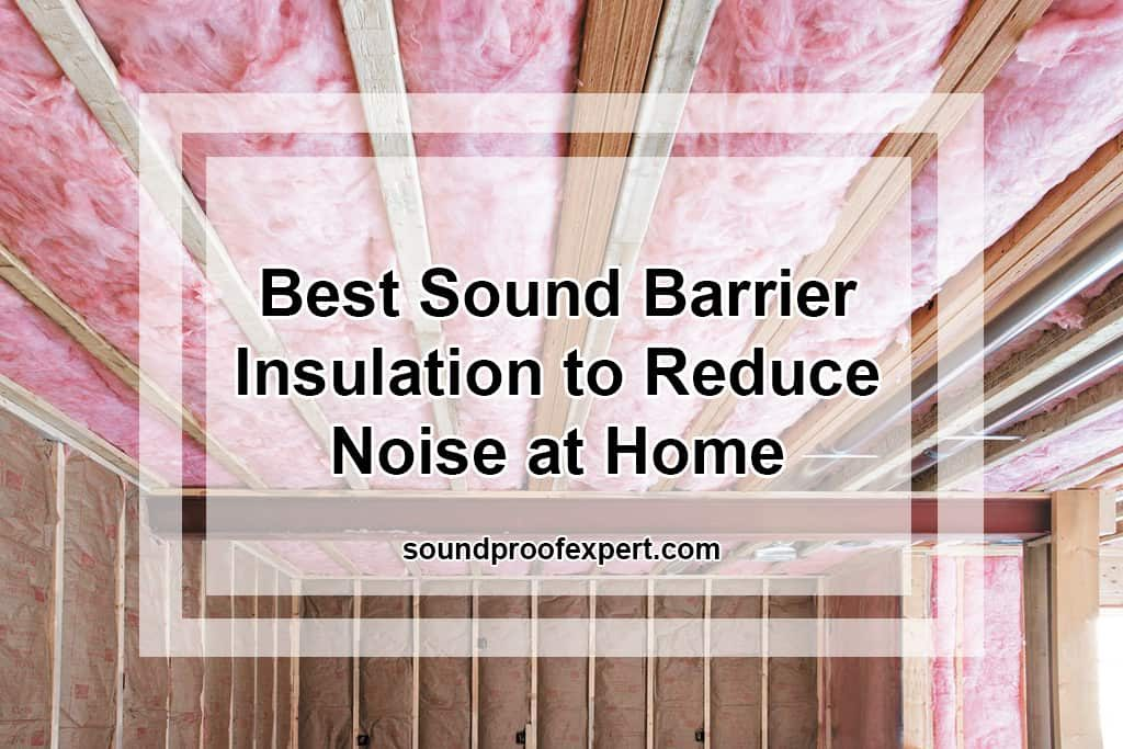 Best Sound Barrier Insulation to Reduce Noise at Home