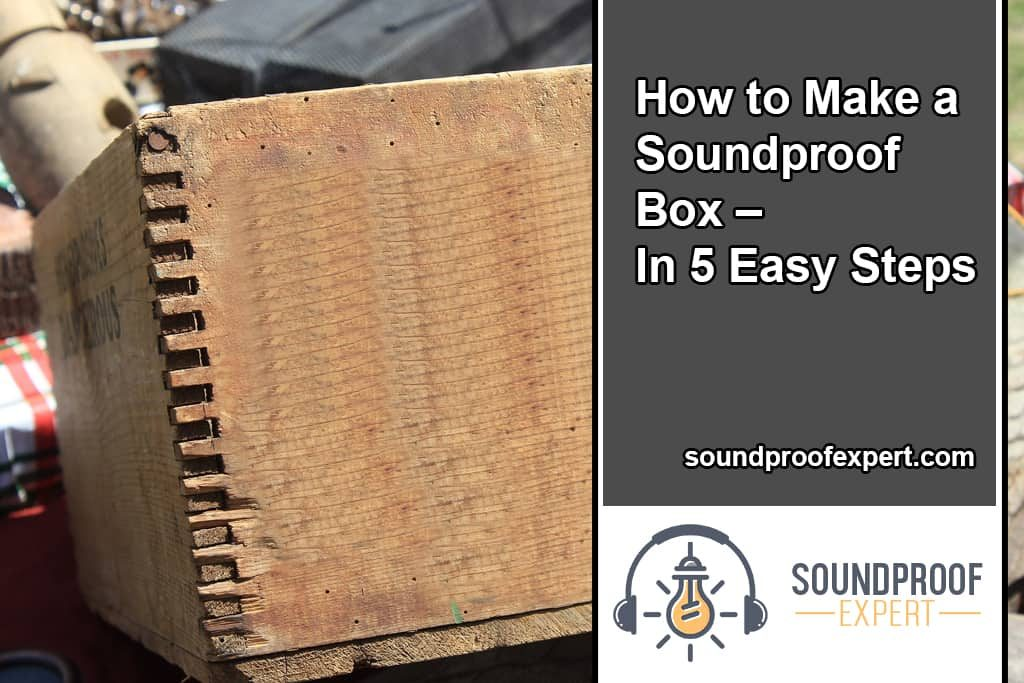 How to Make a Soundproof Box – In 5 Easy Steps