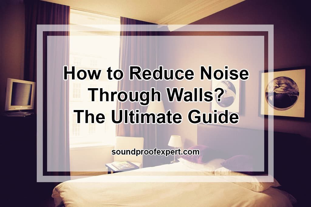 How to Reduce Noise Through Walls