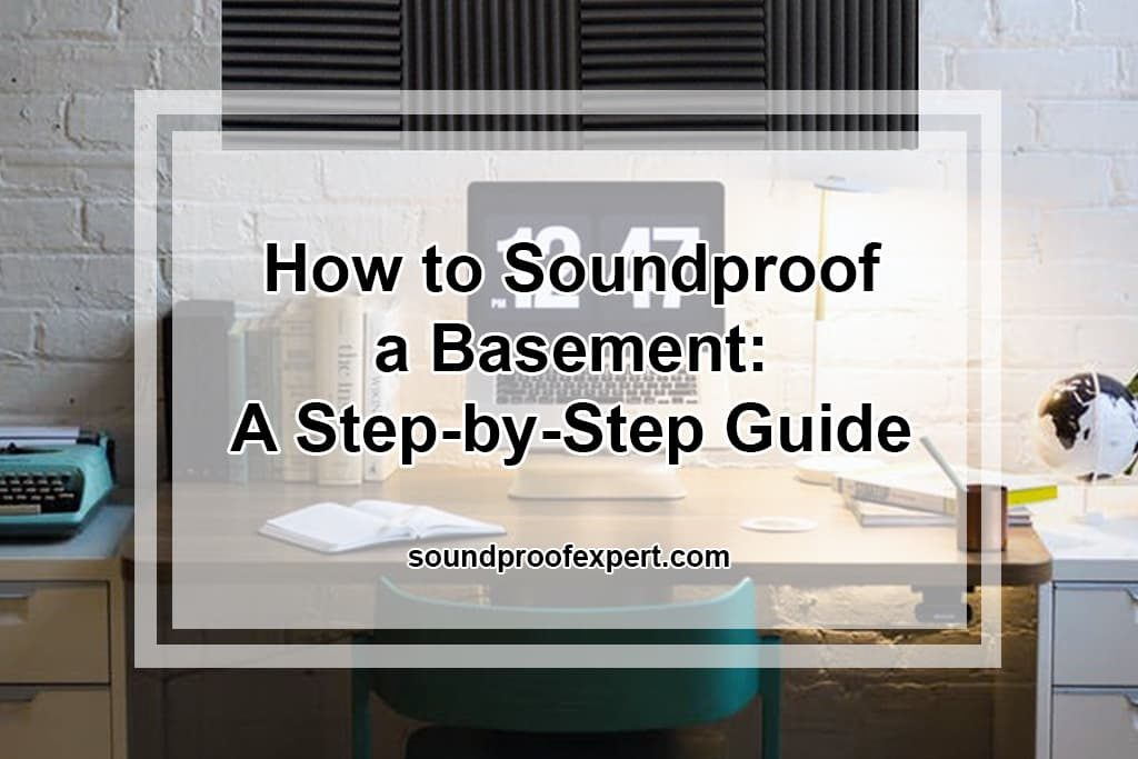 How to Soundproof a Basement