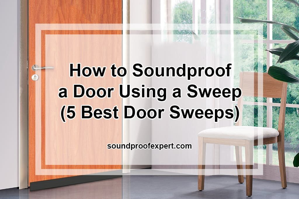 How to Soundproof a Door Using a Sweep