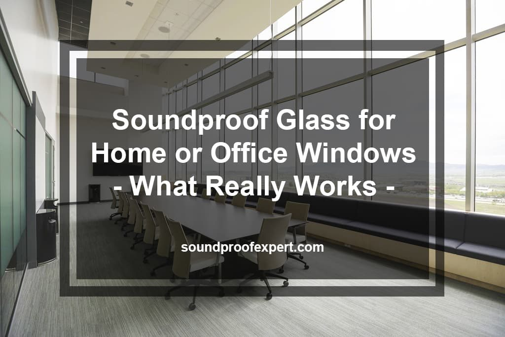 Soundproof Glass for Home or Office Windows