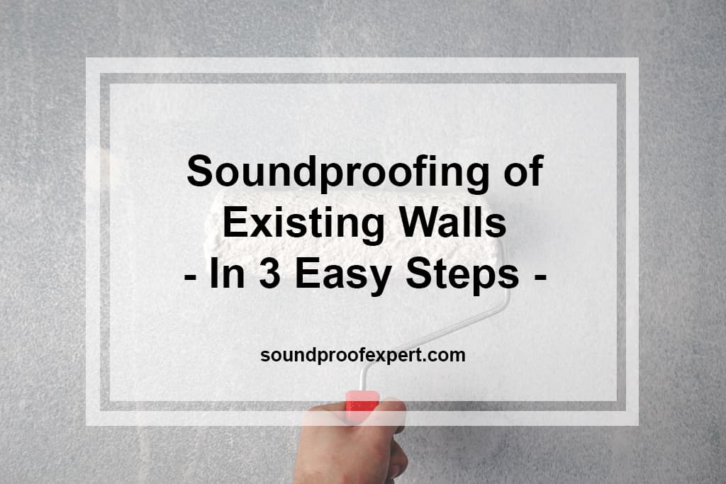 Soundproofing Of Existing Walls In 3 Easy Steps Soundproof Expert