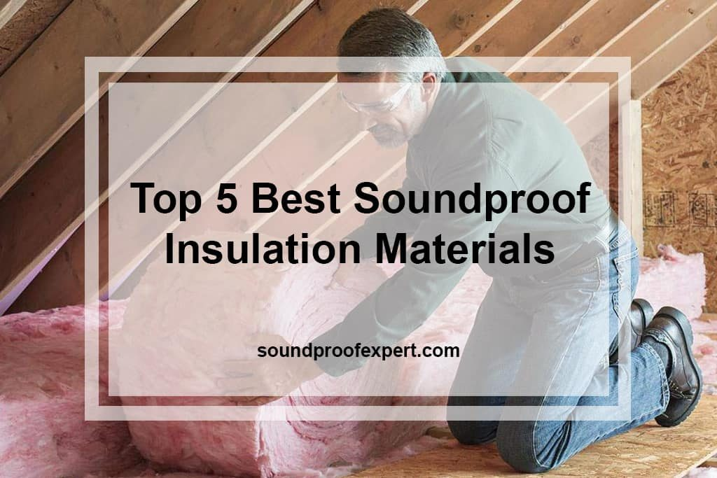 Top 5 Best Soundproof Insulation Materials