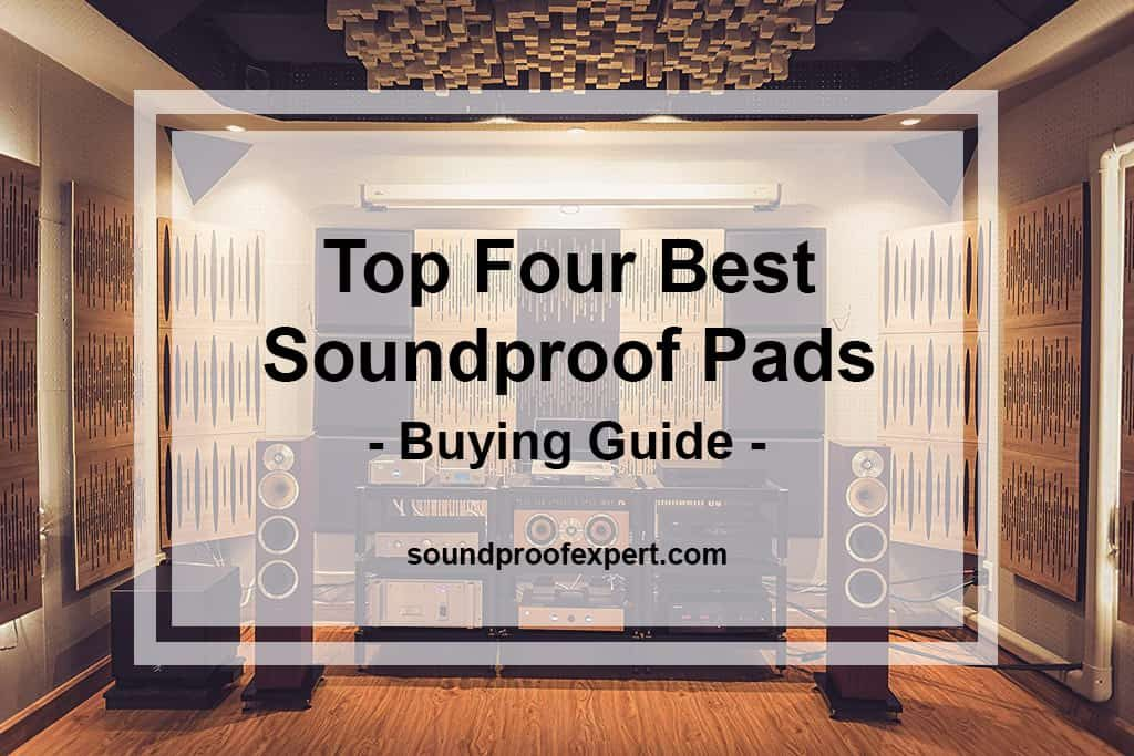 Top Four Best Soundproof Pads