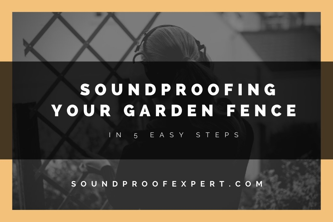 SOUNDPROOFING A GARDEN FENCE IN 5 EASY STEPS FEATURED IMAGE