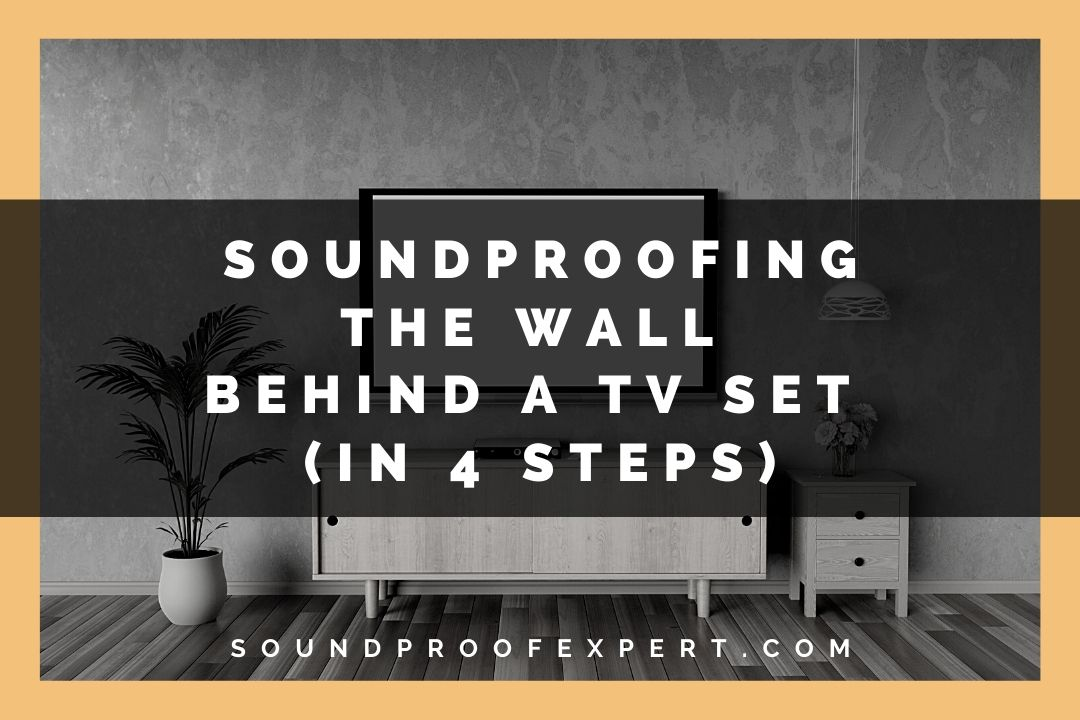 soundproofing the wall behind a tv set in 4 steps featured image