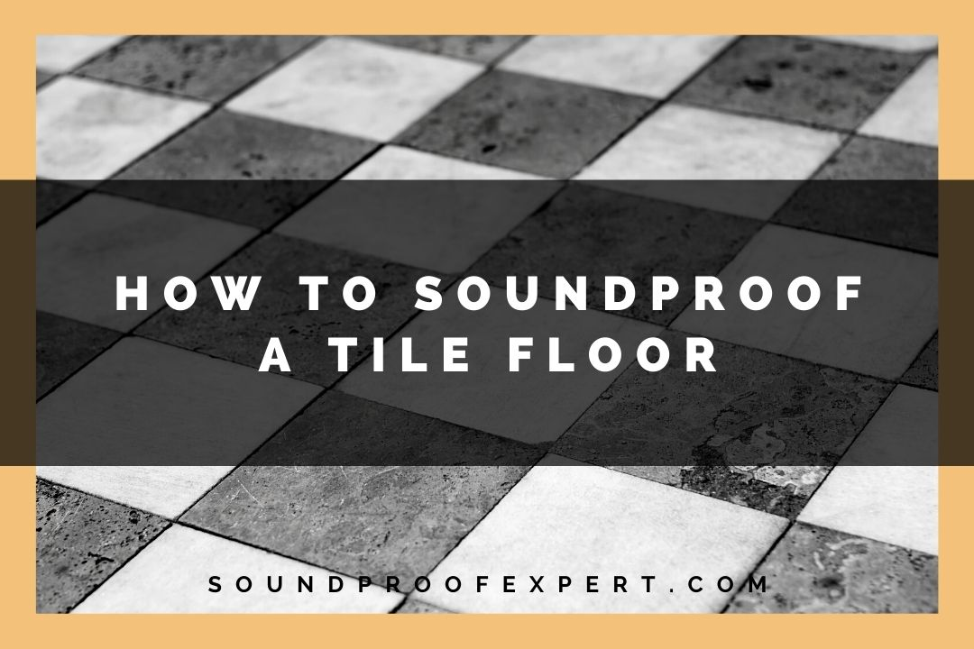 soundproofing a tile floor post featured image