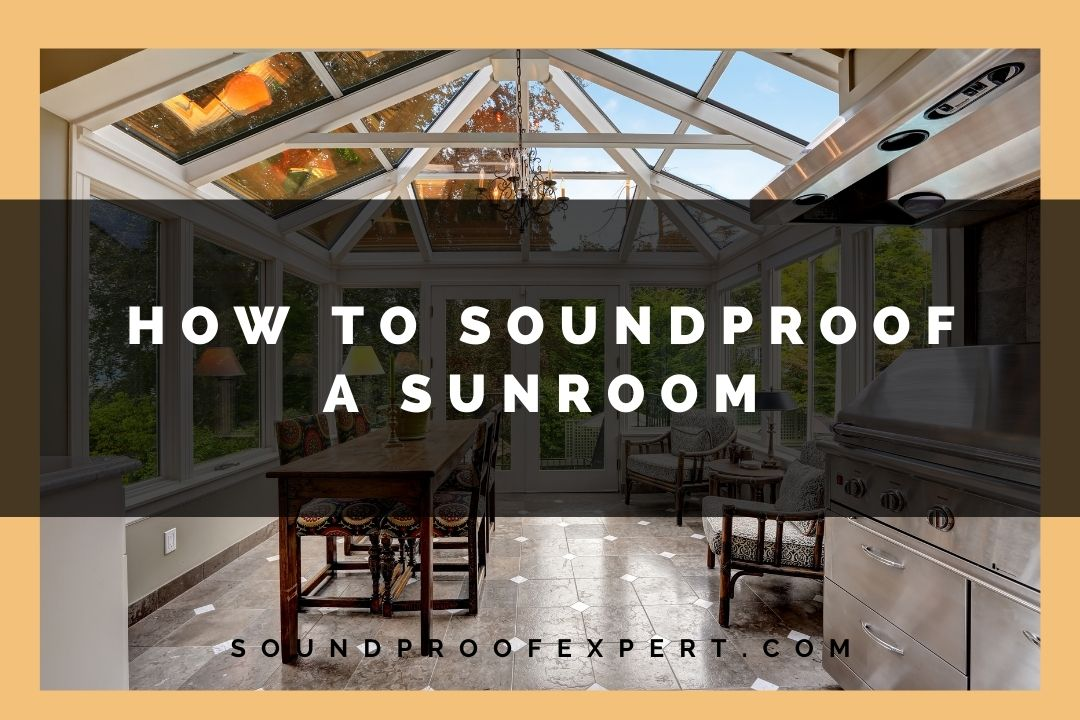 how to soundproof a sunroom featured image
