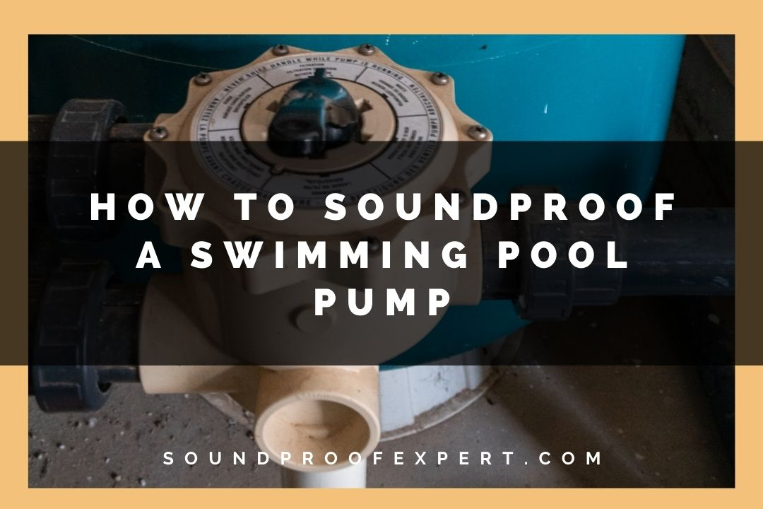 how to soundproof a swimming pool pump