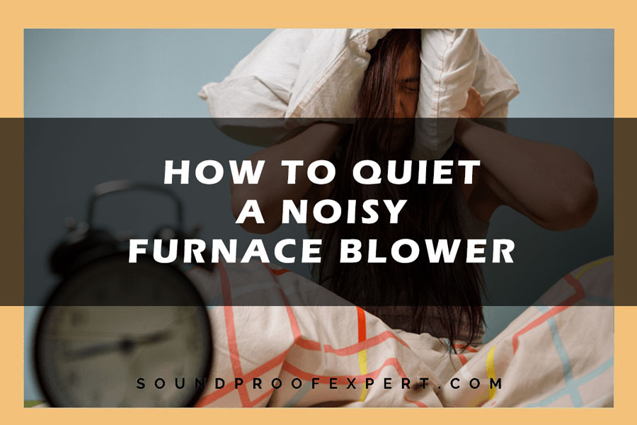 How-To-Quiet-A-Noisy-Furnace-Blower