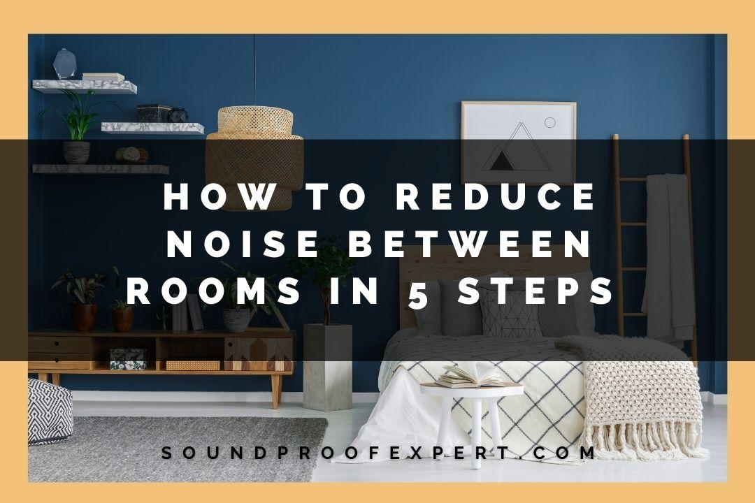 reducing noise between rooms