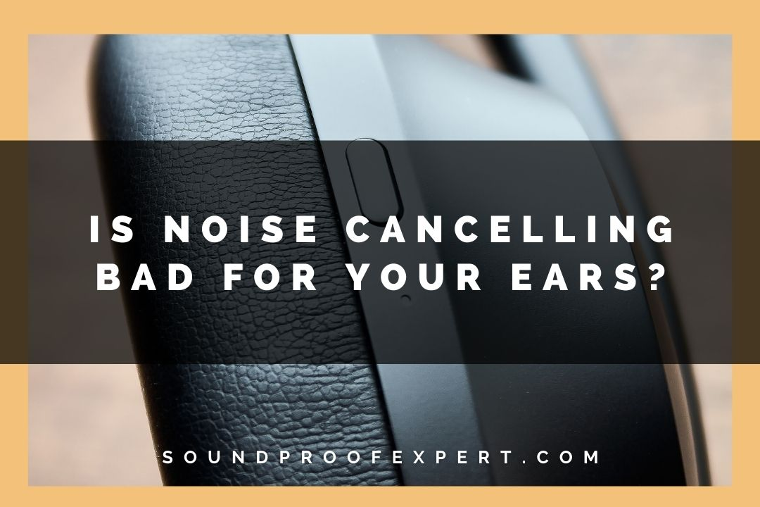 noise canceling bad for your ears